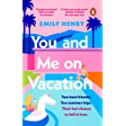 You and Me on Vacation: Tiktok made me buy it! The #1 bestselling laugh-out-loud love story you'll want to escape with this s