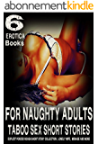 FOR NAUGHTY ADULTS - TABOO SEX SHORT STORIES 6 EROTICA BOOKS: EXPLICIT FORCED ROUGH SHORT STORY COLLECTION , LONELY WIFE, MENAGE, AND MORE (English Edition)