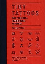 Tiny Tattoos: Over 1,000 Small Inspirational Artworks