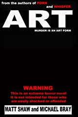 ART: A Novel of Extreme Horror and Gore Kindle Edition