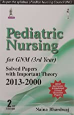 Pediatric Nursing For Gnm (3Rd Year) Solved Papers With Important Theory 2013-2000 (2/E)