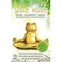 SMILE INSIDE, Der umfassende Ratgeber zur positiven Psychologie: RUHE, KLARHEIT & KRAFT für ein glückliches und…