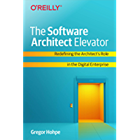 The Software Architect Elevator: Redefining the Architect's Role in the Digital Enterprise (English Edition)