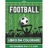 Football Libro Da Colorare Per Bambini Dai 4-8 Anni: Calcio Libro da colorare per ragazze e ragazzi. Un ottimo regalo…