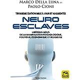 Neuro-Esclaves (3ième mise à jour): Libérons-nous de la manipulation psychologique, politique, économique et religieuse (Véri