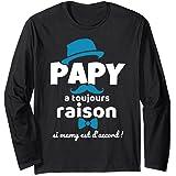 Cadeau Grand Pere Papy A Toujours Raison Si Mamy Humour Manche Longue