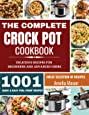 The Complete Crock Pot Cookbook: 1001 Delicious Great Selection of Crock Pot Slow Cooker Recipes for Beginners & Advanced Users: Fast Cooking Express Recipes & Slow Cooking Meals