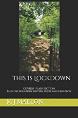 This Is Lockdown: COVID19 Flash Fiction plus the isolation writers, poets and creatives Paperback
