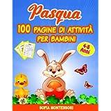 Pasqua - 100 Pagine di Attività per Bambini: Libro Da Colorare Con Divertenti Giochi Educativi Come Labirinti, Trova Le…
