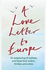 A Love Letter to Europe: An outpouring of sadness and hope – Mary Beard, Shami Chakrabati, Sebastian Faulks, Neil Gaiman, Ruth Jones, J.K. Rowling, Sandi Toksvig and others (English Edition) Formato Kindle