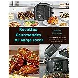 Recettes Gourmandes Au Ninja foodi: 100 Plats wow délicieuses, express, saines et faciles pour votre famille