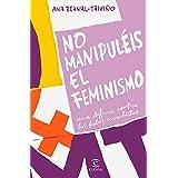 No manipuléis el feminismo: Una defensa contra los bulos machistas (F. COLECCION) (Spanish Edition)