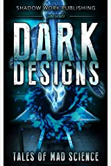 Dark Designs: Tales of Mad Science Kindle Edition