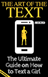 The Art of the Text: The Ultimate Guide on How to Text a Girl (2nd Edition Book)