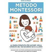 Metodo Montessori: La guida completa per aiutarti nella crescita del tuo bambino da 0 a 3 anni. Include Oltre 125…