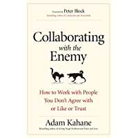 Collaborating with the Enemy: How to Work with People You Don't Agree with or Like or Trust (English Edition)