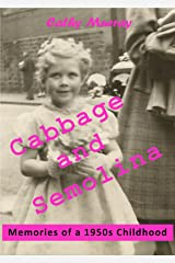 Cabbage and Semolina: Memories of a 1950s Childhood Kindle Edition