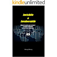 Invisibile & Invulnerabile: Manuale pratico per navigare anonimi e invisibili in Rete e nel Deep Web