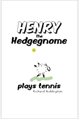 Henry the Hedgegnome plays tennis Kindle Edition