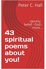 43 spiritual poems about you!: identity - belief - God - more... Kindle Edition