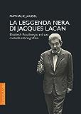 La leggenda nera di Jacques Lacan: Élisabeth Roudinesco e il suo metodo storiografico (Biblioteca di Attualità Lacaniana…