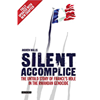 Silent Accomplice: The Untold Story of France's Role in the Rwandan Genocide (English Edition)