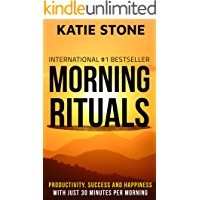 Morning Rituals: Increase your Productivity, Success and Happiness with just 30 Minutes per Morning (Growing into…