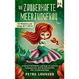 Die zauberhafte Meerjungfrau: Kinderbuch für Mädchen und Jungs mit positiven Kurzgeschichten über die märchenhafte Welt von M