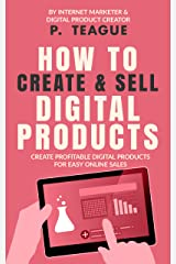 How To Create & Sell Digital Products: Create profitable digital products for easy online sales Kindle Edition