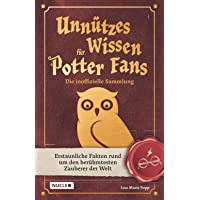 Unnützes Wissen für Potter-Fans – Die inoffizielle Sammlung: Erstaunliche Fakten rund um den berühmtesten Zauberer der…