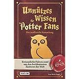 Unnützes Wissen für Potter-Fans – Die inoffizielle Sammlung: Erstaunliche Fakten rund um den berühmtesten Zauberer der Welt |