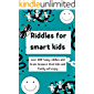 Riddles For Smart Kids : : Over 600 Funny Riddles and Brain Teasers That Kids and Family Will Enjoy.