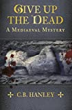 Give Up the Dead: A Mediaeval Mystery (Book 5)