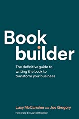 Bookbuilder: The definitive guide to writing the book to transform your business Kindle Edition