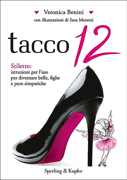Tacco 12: Stiletto: istruzioni per l'uso per diventare belle