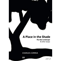 Charles Correa: A Place in the ShadeThe New Landscape & Other Essays (E-Books Book 1) (English Edition)