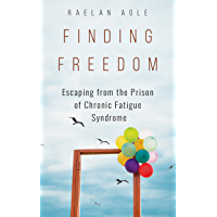 Finding Freedom: Escaping from the Prison of Chronic Fatigue Syndrome (English Edition)