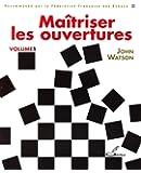 Maîtriser les ouvertures - Volume 1: Recommande par la Fédération Française des Echecs