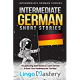 Intermediate German Short Stories: 10 Captivating Short Stories to Learn German & Grow Your Vocabulary the Fun Way…