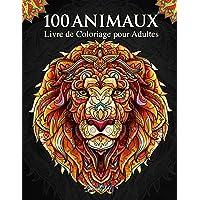 100 Animaux - Livre de Coloriage pour Adultes: Super Loisir Antistress pour se détendre avec plus de 100 pages de beaux…