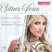 Silver Voice - Opera Arias played by Flute and Orchestra [Katherine Bryan; Orchestra of Opera North; Bramwell Tovey] [Chandos