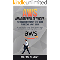 AWS AMAZON WEB SERVICES THE COMPLETE STEP BY STEP GUIDE TO BECOME A AWS GURU: ALL YOU NEED TO KNOW ABOUT AMAZON WEB…