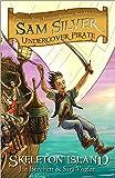 Skeleton Island: Book 1: 01 (Sam Silver: Undercover Pirate)