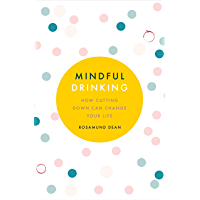 Mindful Drinking: How To Break Up With Alcohol (English Edition)