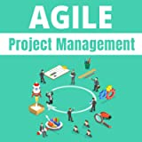 Agile Project Management: The Definitive Guide to the Methodology That Will Improve the Development of Your Software…