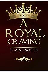A Royal Craving (The Royal Series Book 1) Kindle Edition
