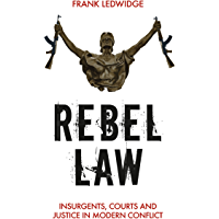 Rebel Law: Insurgents, Courts and Justice in Modern Conflict (English Edition)
