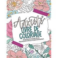 Anxiété - Livre de coloriage pour adultes et adolescents pour réduire stress et pensées anxiogènes