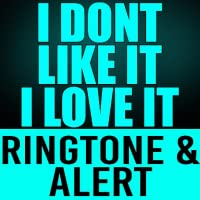 I Don't Like It  I Love It Ringtone and Alert