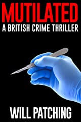 Mutilated: A British Crime Thriller (Doc Powers & D.I. Carver Investigate Book 2) Kindle Edition